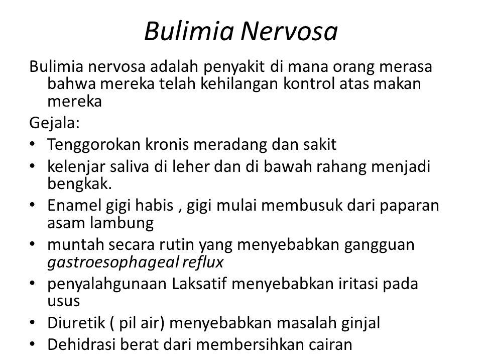 Bulimia Nervosa Bulimia nervosa adalah penyakit di mana orang merasa bahwa mereka telah kehilangan kontrol atas makan mereka.