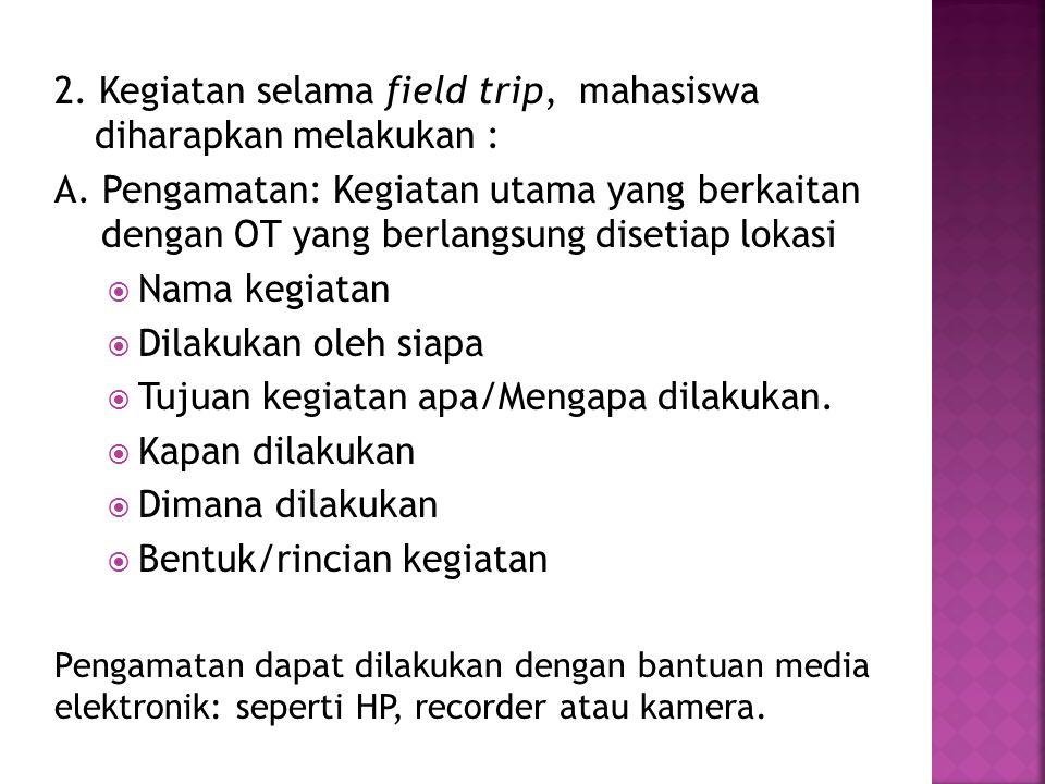 2. Kegiatan selama field trip, mahasiswa diharapkan melakukan :
