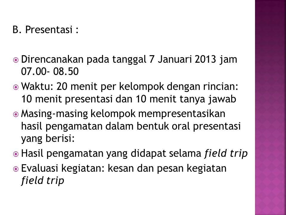 B. Presentasi : Direncanakan pada tanggal 7 Januari 2013 jam 07.00- 08.50.
