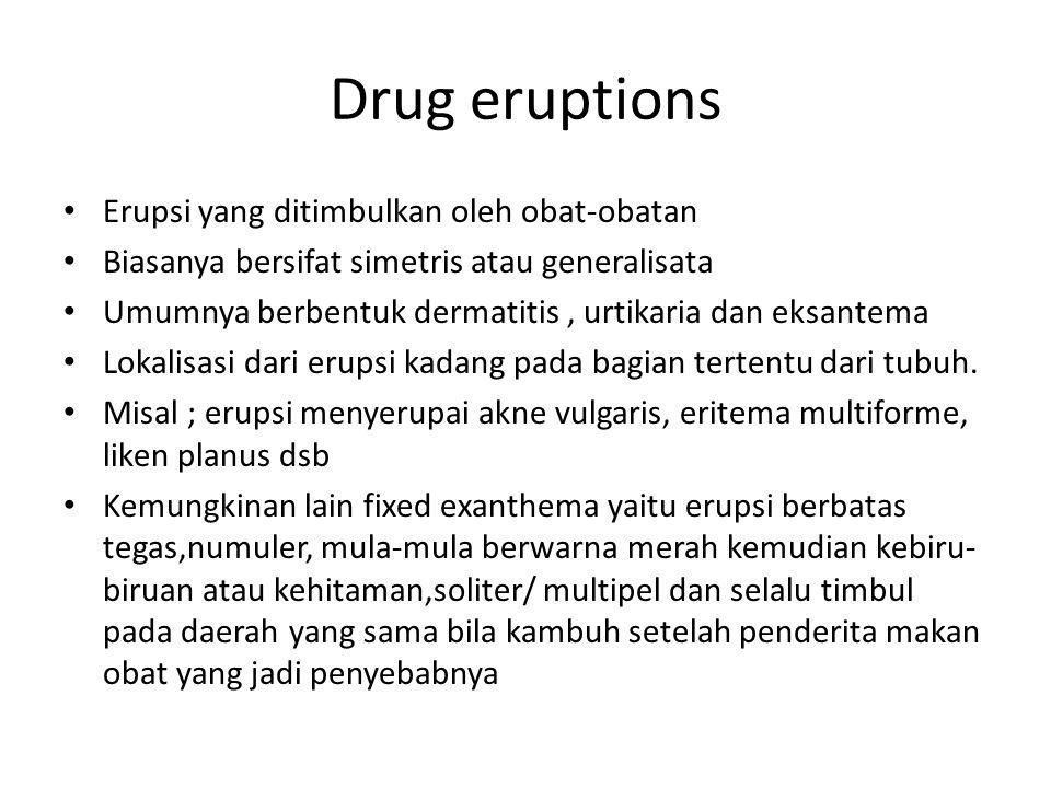 Drug eruptions Erupsi yang ditimbulkan oleh obat-obatan