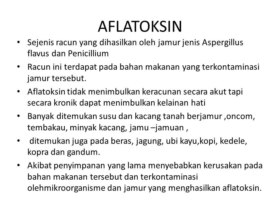 AFLATOKSIN Sejenis racun yang dihasilkan oleh jamur jenis Aspergillus flavus dan Penicillium.
