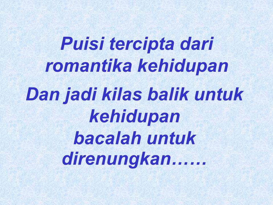 Puisi tercipta dari romantika kehidupan