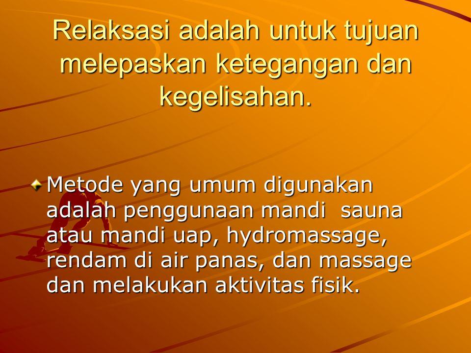 Relaksasi adalah untuk tujuan melepaskan ketegangan dan kegelisahan.