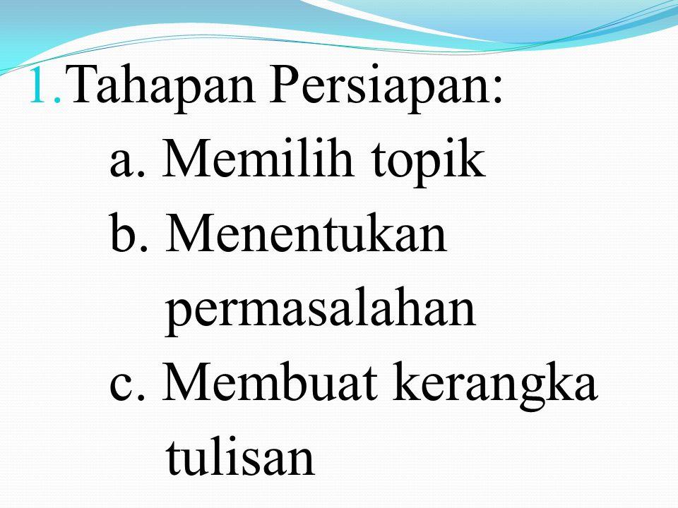 Tahapan Persiapan: a. Memilih topik b. Menentukan permasalahan c. Membuat kerangka tulisan