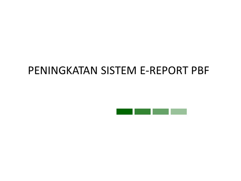 PENINGKATAN SISTEM E-REPORT PBF