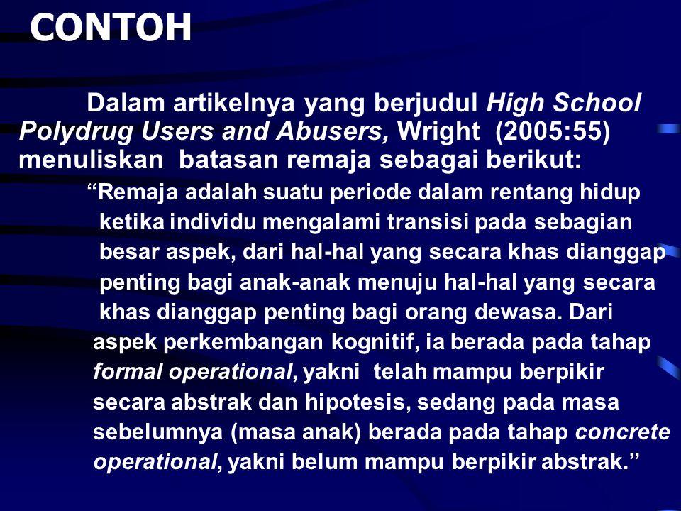 CONTOH Dalam artikelnya yang berjudul High School Polydrug Users and Abusers, Wright (2005:55) menuliskan batasan remaja sebagai berikut: