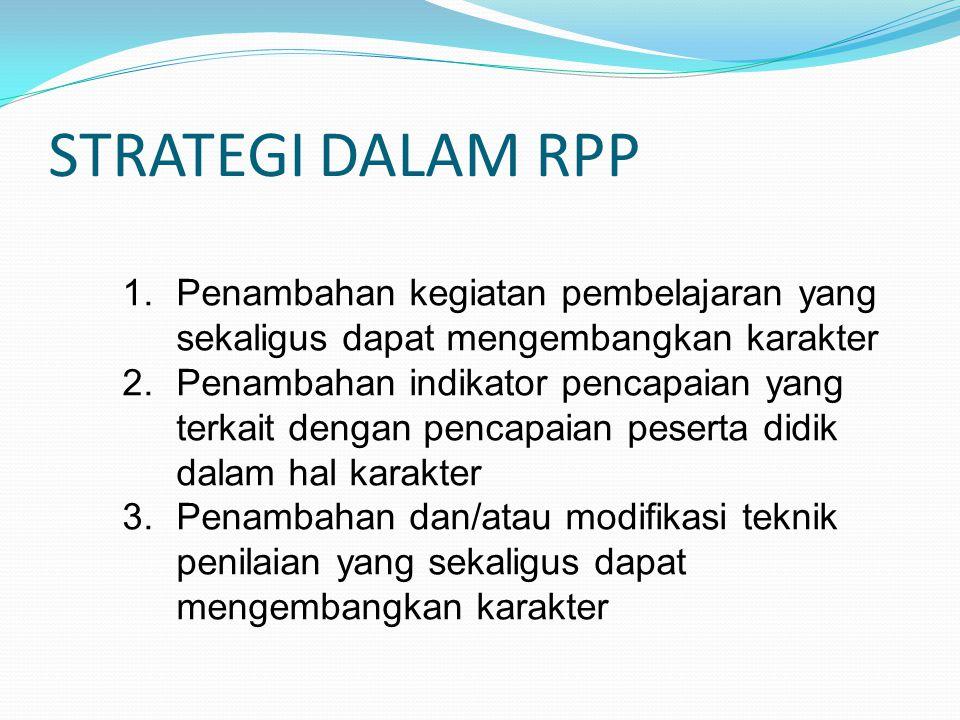 STRATEGI DALAM RPP Penambahan kegiatan pembelajaran yang sekaligus dapat mengembangkan karakter.