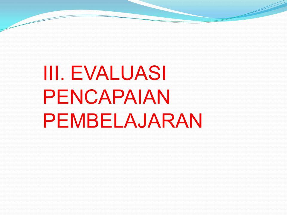 III. EVALUASI PENCAPAIAN PEMBELAJARAN