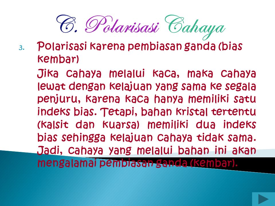 C. Polarisasi Cahaya Polarisasi karena pembiasan ganda (bias kembar)