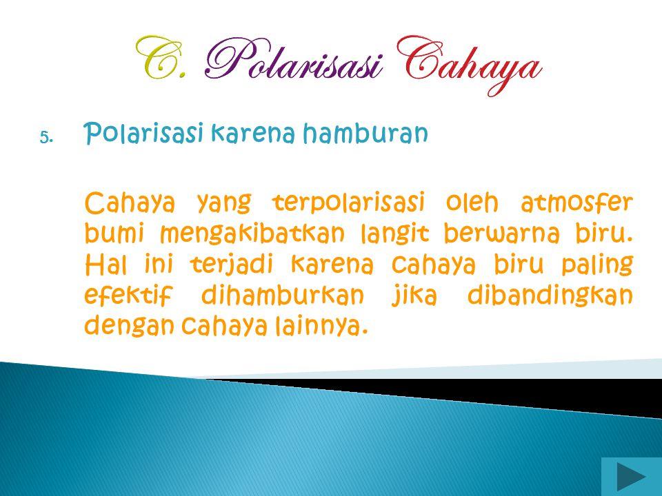 C. Polarisasi Cahaya Polarisasi karena hamburan