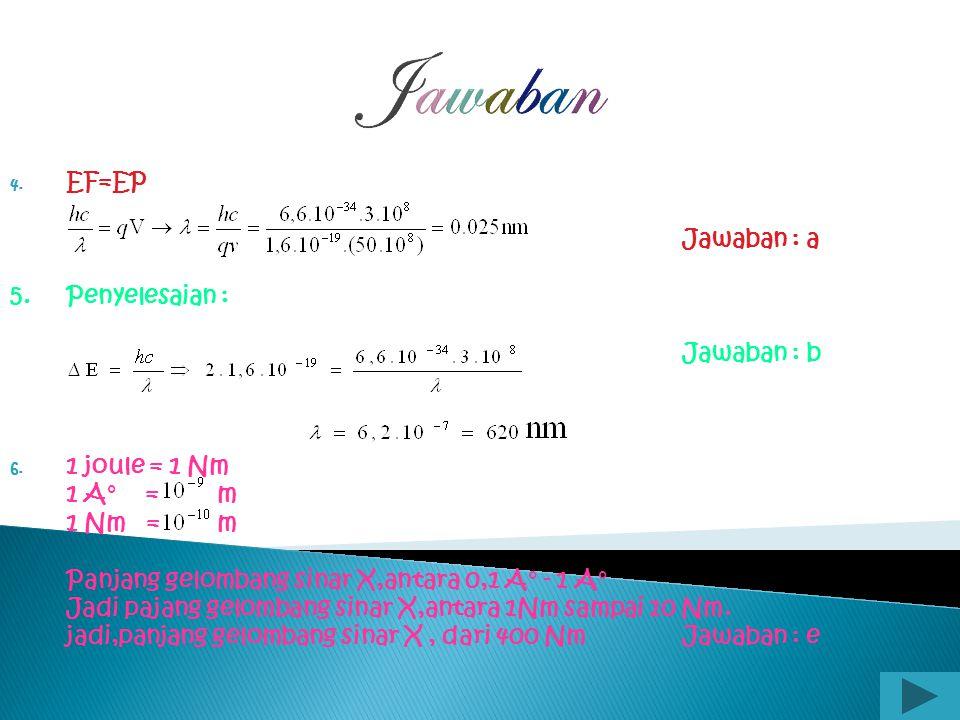 Jawaban EF=EP Jawaban : a 5. Penyelesaian : Jawaban : b 1 joule = 1 Nm