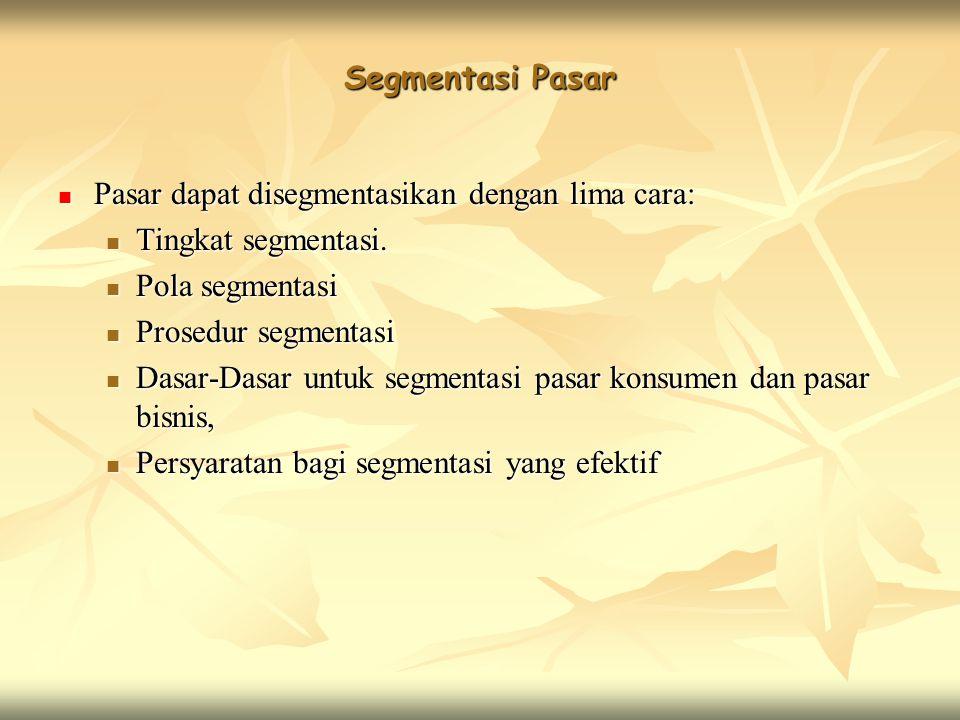 Segmentasi Pasar Pasar dapat disegmentasikan dengan lima cara: Tingkat segmentasi. Pola segmentasi.