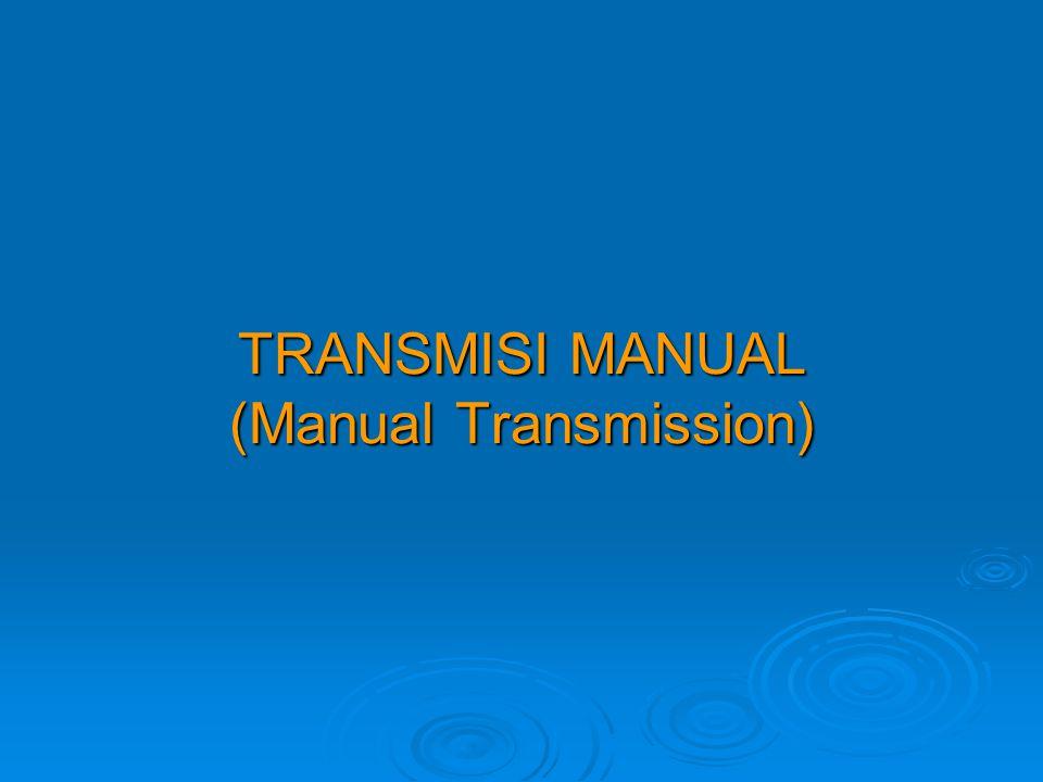 TRANSMISI MANUAL (Manual Transmission)