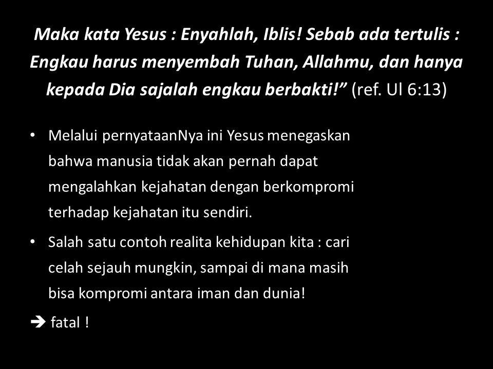 Maka kata Yesus : Enyahlah, Iblis