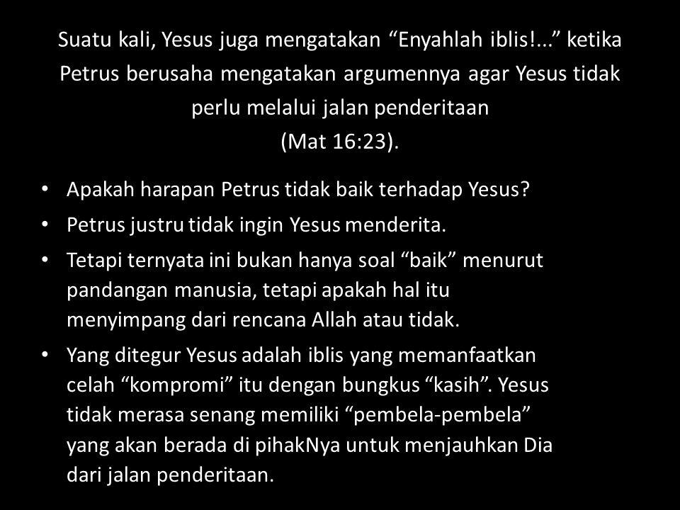 Suatu kali, Yesus juga mengatakan Enyahlah iblis