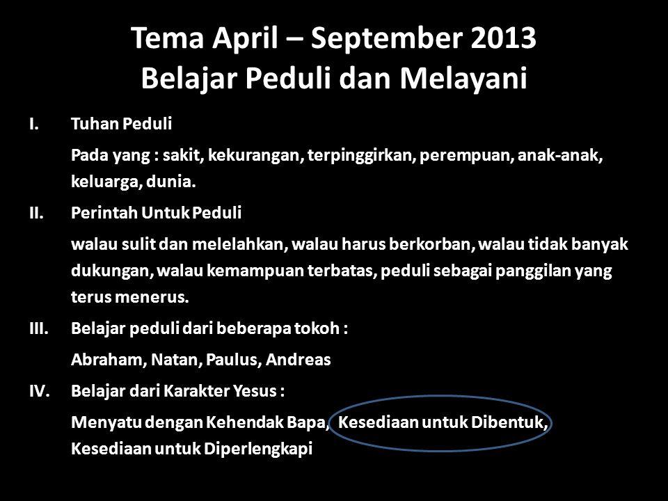 Tema April – September 2013 Belajar Peduli dan Melayani
