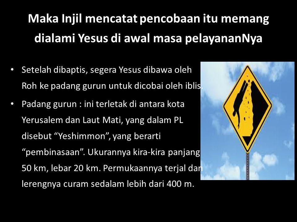 Maka Injil mencatat pencobaan itu memang dialami Yesus di awal masa pelayananNya