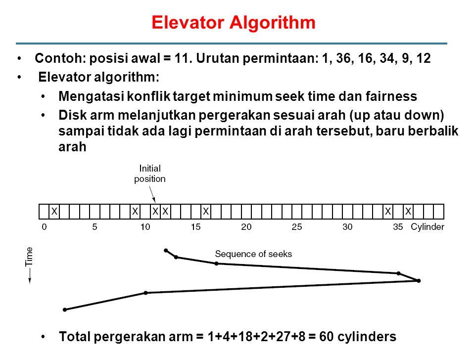 Elevator Algorithm Contoh: posisi awal = 11. Urutan permintaan: 1, 36, 16, 34, 9, 12. Elevator algorithm: