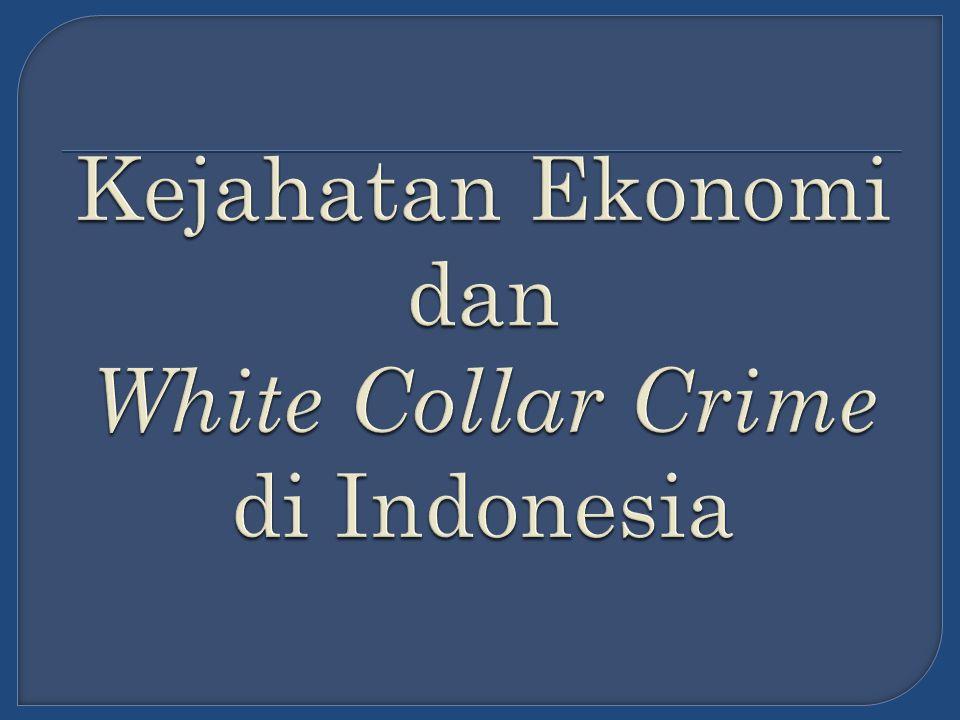 Kejahatan Ekonomi dan White Collar Crime di Indonesia