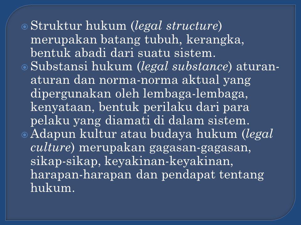 Struktur hukum (legal structure) merupakan batang tubuh, kerangka, bentuk abadi dari suatu sistem.