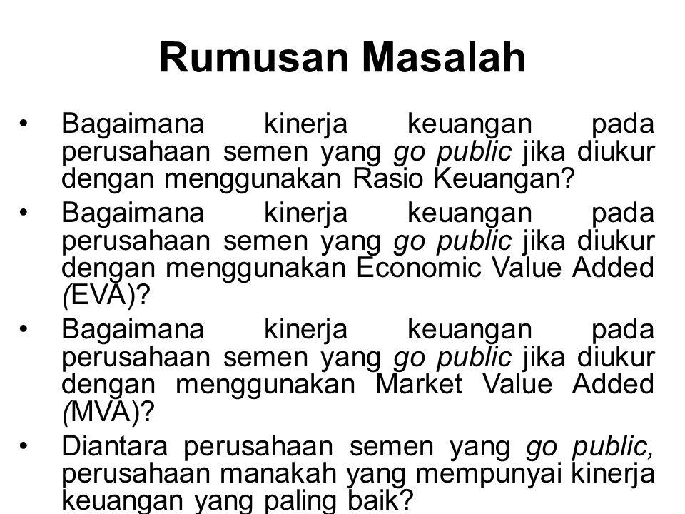 Rumusan Masalah Bagaimana kinerja keuangan pada perusahaan semen yang go public jika diukur dengan menggunakan Rasio Keuangan