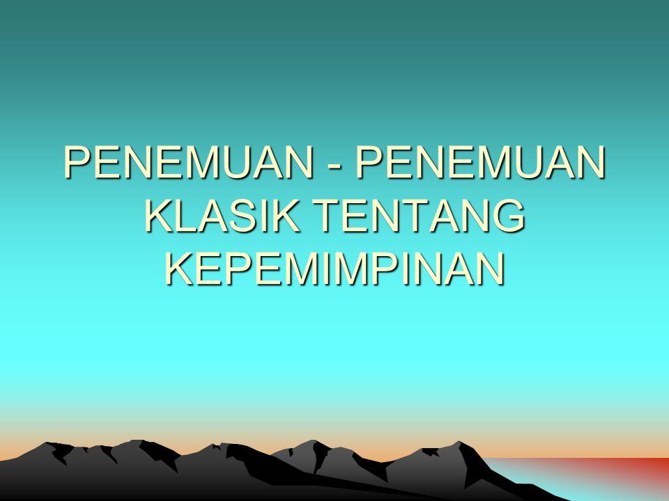 PENEMUAN - PENEMUAN KLASIK TENTANG KEPEMIMPINAN