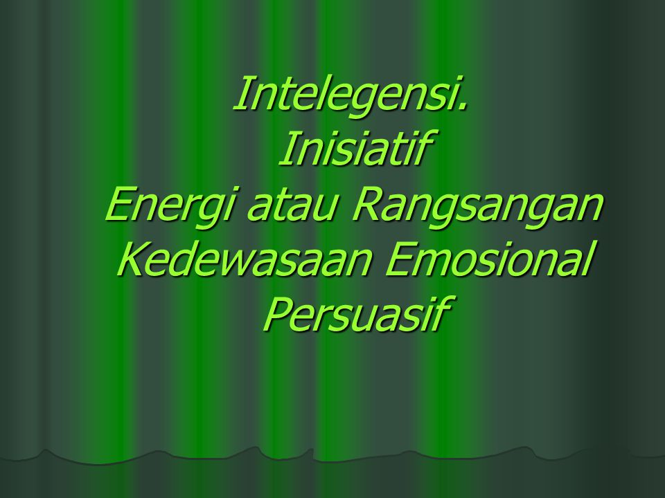 Intelegensi. Inisiatif Energi atau Rangsangan Kedewasaan Emosional Persuasif