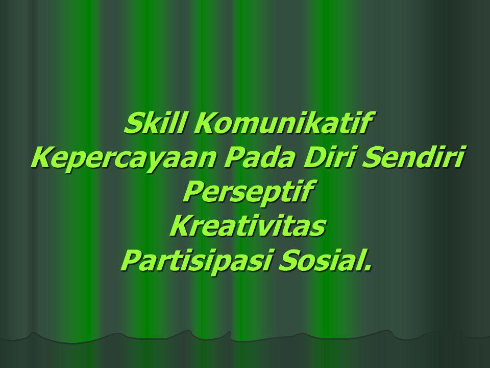 Skill Komunikatif Kepercayaan Pada Diri Sendiri Perseptif Kreativitas Partisipasi Sosial.