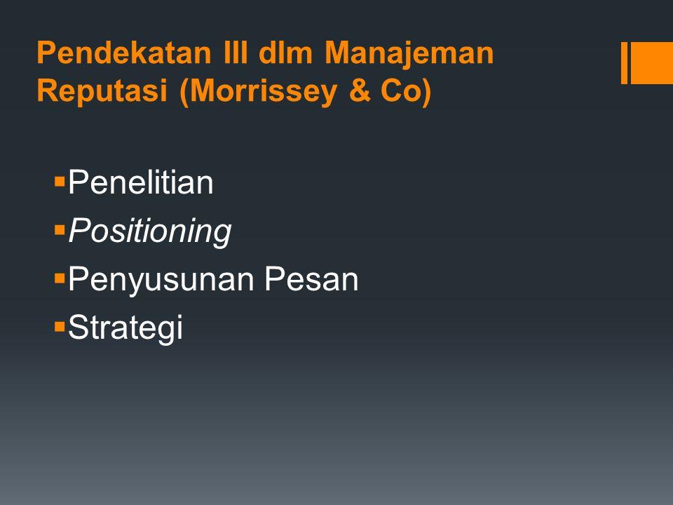 Pendekatan III dlm Manajeman Reputasi (Morrissey & Co)