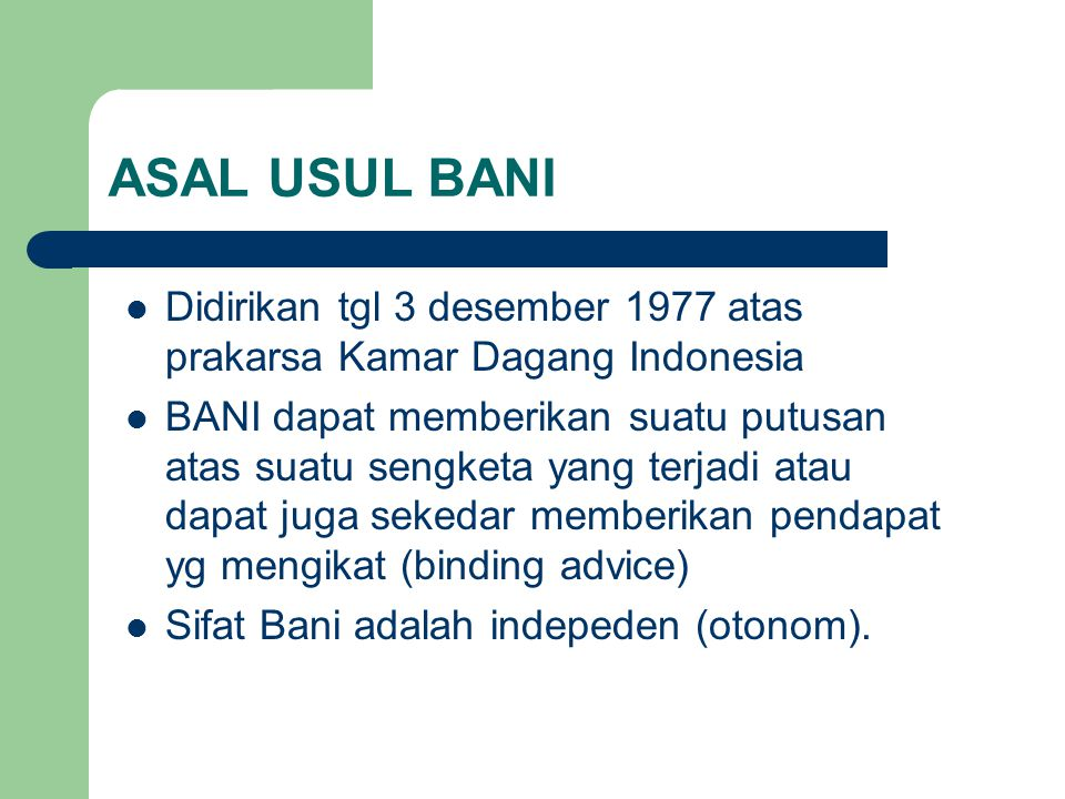 ASAL USUL BANI Didirikan tgl 3 desember 1977 atas prakarsa Kamar Dagang Indonesia.