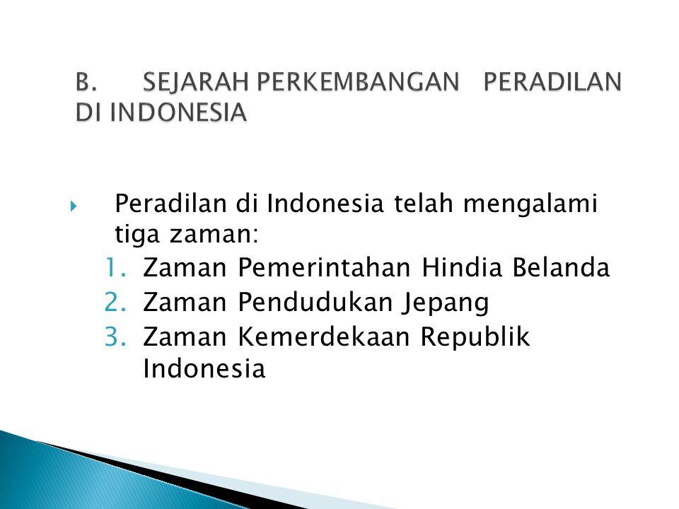 B. SEJARAH PERKEMBANGAN PERADILAN DI INDONESIA