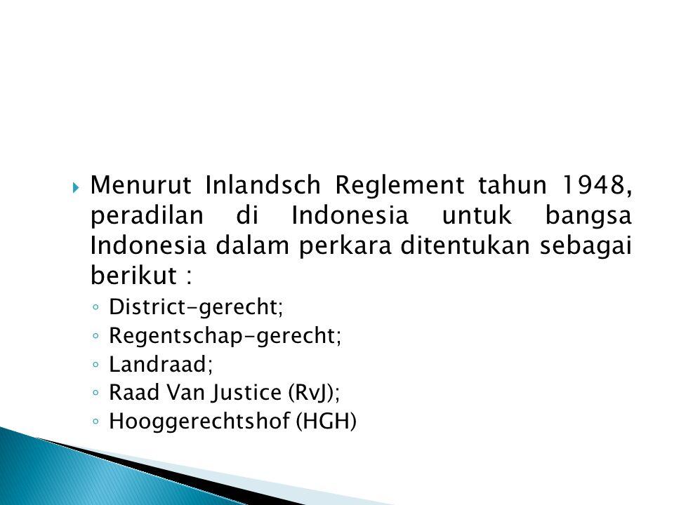 Menurut Inlandsch Reglement tahun 1948, peradilan di Indonesia untuk bangsa Indonesia dalam perkara ditentukan sebagai berikut :