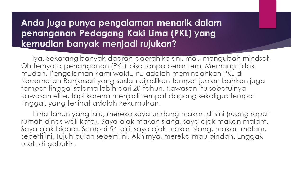 Anda juga punya pengalaman menarik dalam penanganan Pedagang Kaki Lima (PKL) yang kemudian banyak menjadi rujukan