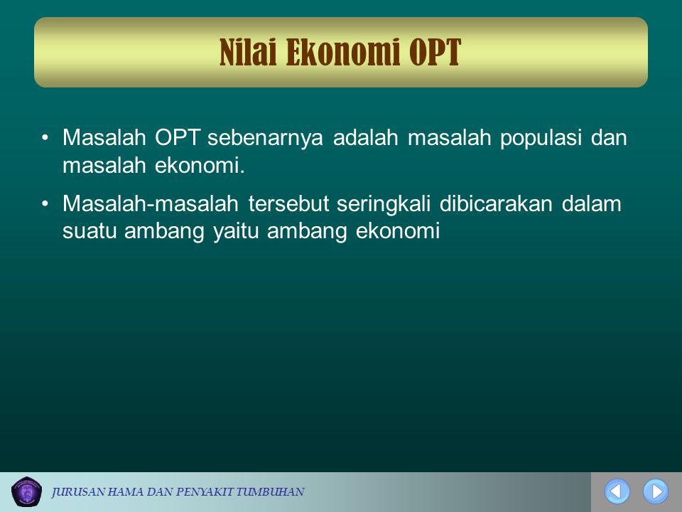 Nilai Ekonomi OPT Masalah OPT sebenarnya adalah masalah populasi dan masalah ekonomi.
