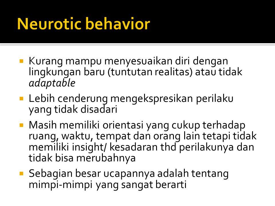 Neurotic behavior Kurang mampu menyesuaikan diri dengan lingkungan baru (tuntutan realitas) atau tidak adaptable.