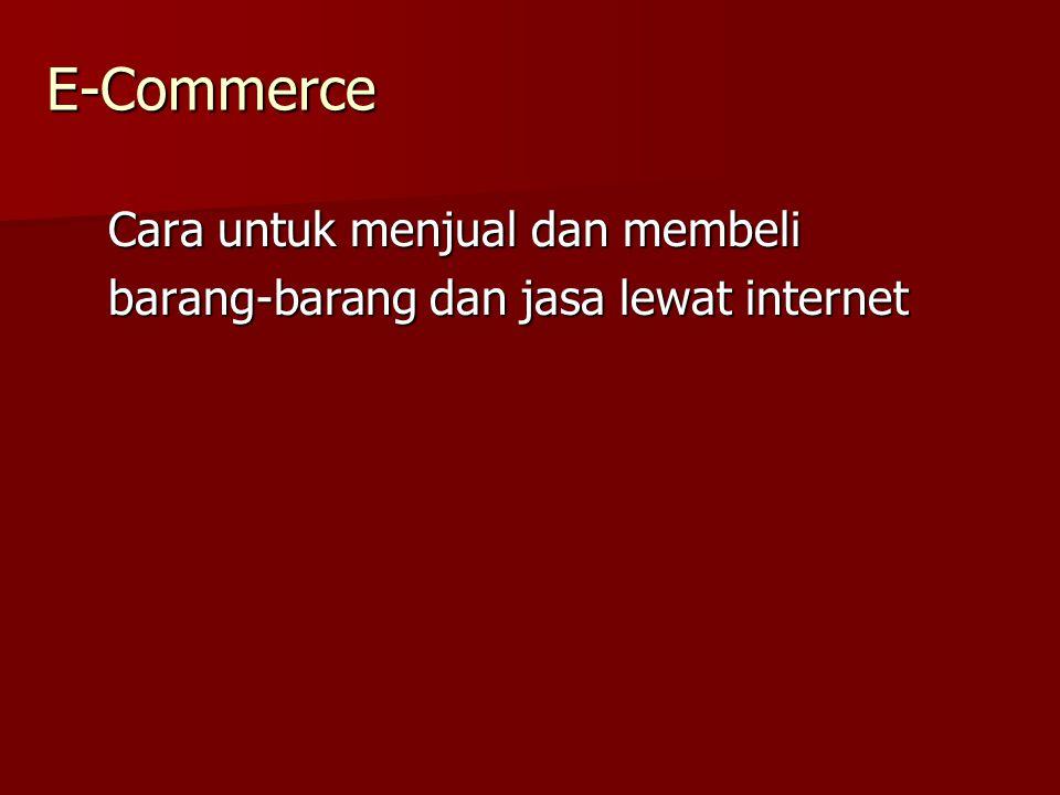 E-Commerce Cara untuk menjual dan membeli barang-barang dan jasa lewat internet