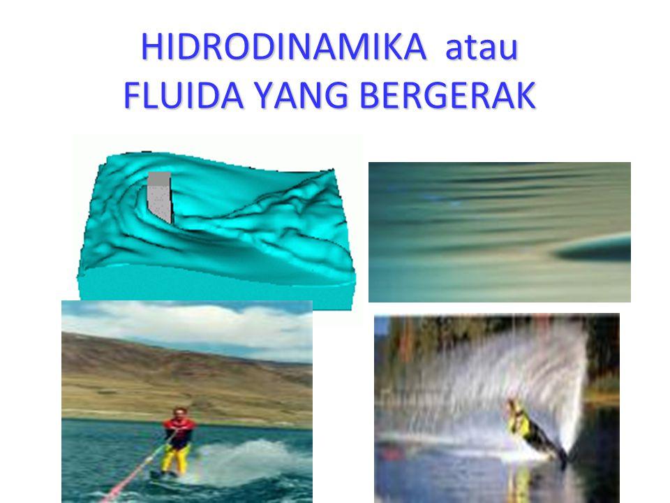 HIDRODINAMIKA atau FLUIDA YANG BERGERAK