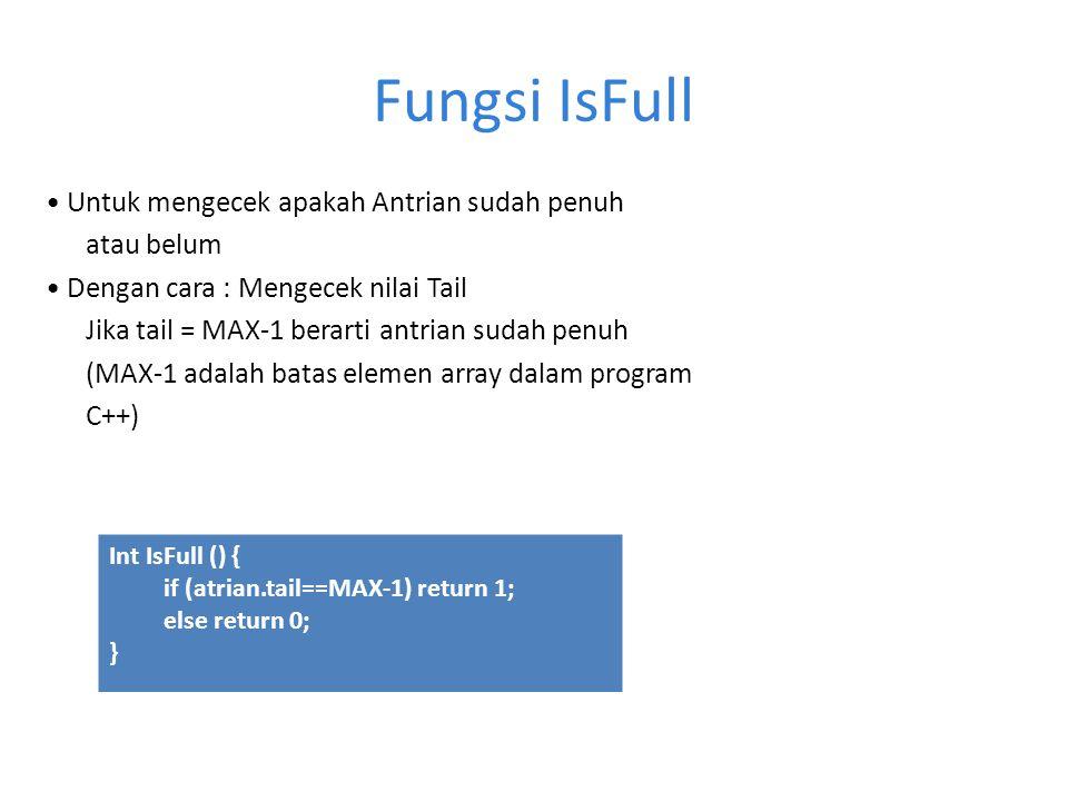Fungsi IsFull • Untuk mengecek apakah Antrian sudah penuh atau belum