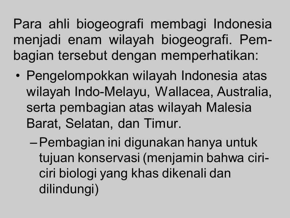 Para ahli biogeografi membagi Indonesia menjadi enam wilayah biogeografi. Pem-bagian tersebut dengan memperhatikan: