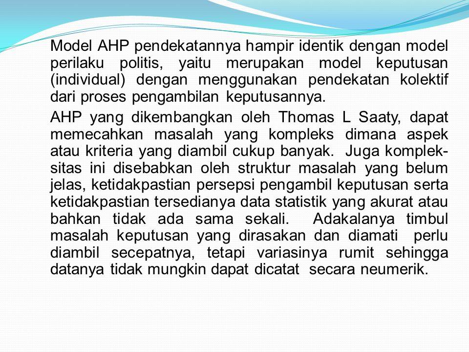 Model AHP pendekatannya hampir identik dengan model perilaku politis, yaitu merupakan model keputusan (individual) dengan menggunakan pendekatan kolektif dari proses pengambilan keputusannya.