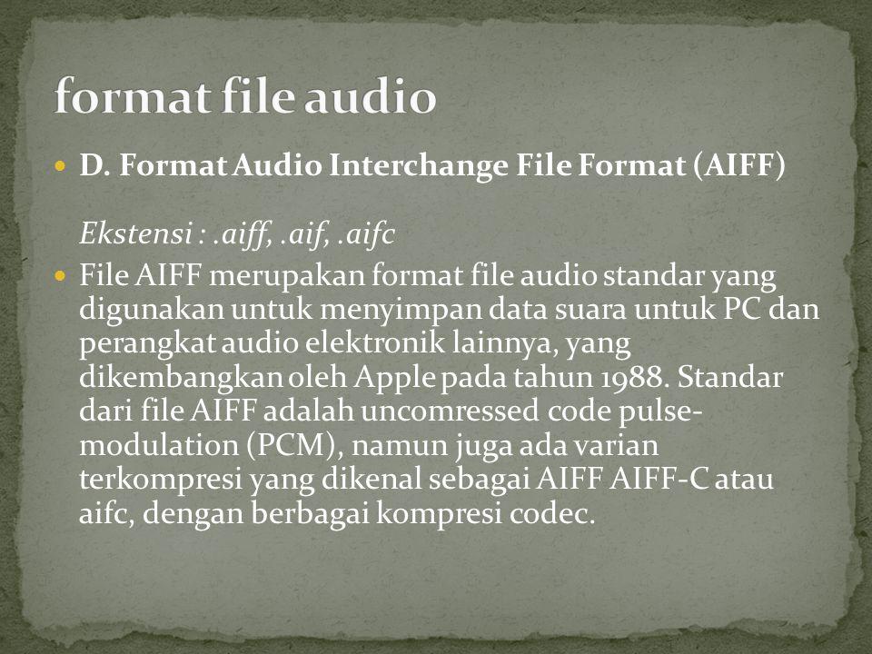 format file audio D. Format Audio Interchange File Format (AIFF) Ekstensi : .aiff, .aif, .aifc.