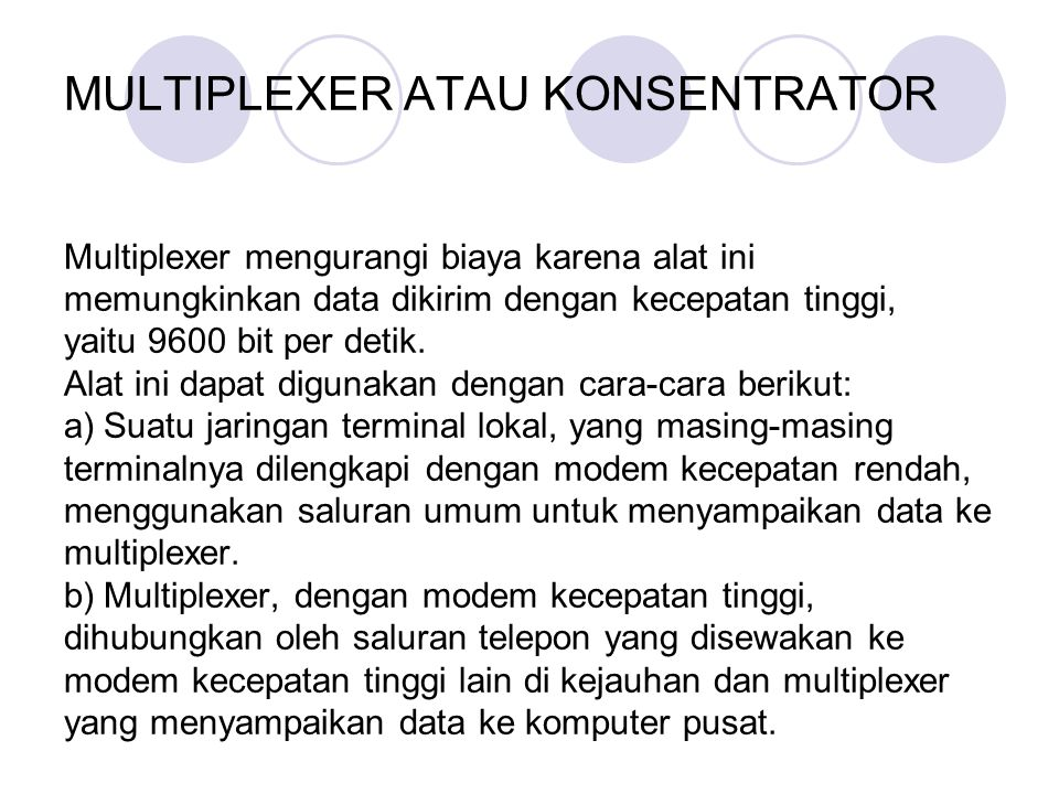 MULTIPLEXER ATAU KONSENTRATOR Multiplexer mengurangi biaya karena alat ini memungkinkan data dikirim dengan kecepatan tinggi, yaitu 9600 bit per detik.