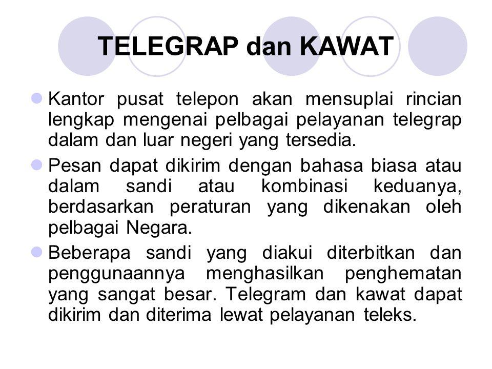TELEGRAP dan KAWAT Kantor pusat telepon akan mensuplai rincian lengkap mengenai pelbagai pelayanan telegrap dalam dan luar negeri yang tersedia.