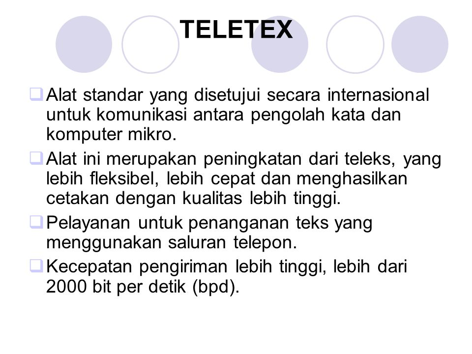 TELETEX Alat standar yang disetujui secara internasional untuk komunikasi antara pengolah kata dan komputer mikro.