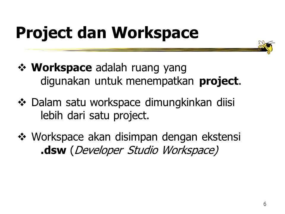 Project dan Workspace Workspace adalah ruang yang digunakan untuk menempatkan project.