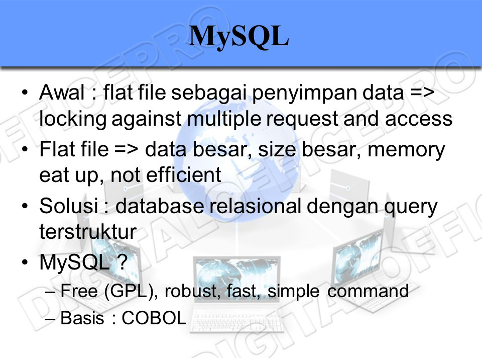 MySQL Awal : flat file sebagai penyimpan data => locking against multiple request and access.