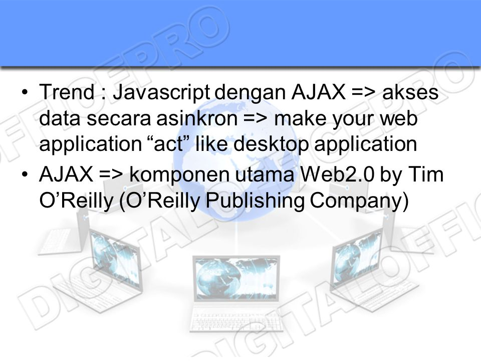 Trend : Javascript dengan AJAX => akses data secara asinkron => make your web application act like desktop application