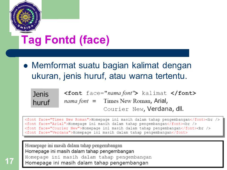 Tag Fontd (face) Memformat suatu bagian kalimat dengan ukuran, jenis huruf, atau warna tertentu.