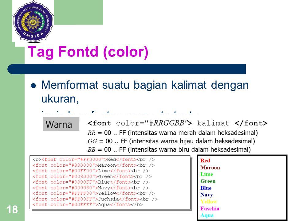 Tag Fontd (color) Memformat suatu bagian kalimat dengan ukuran,