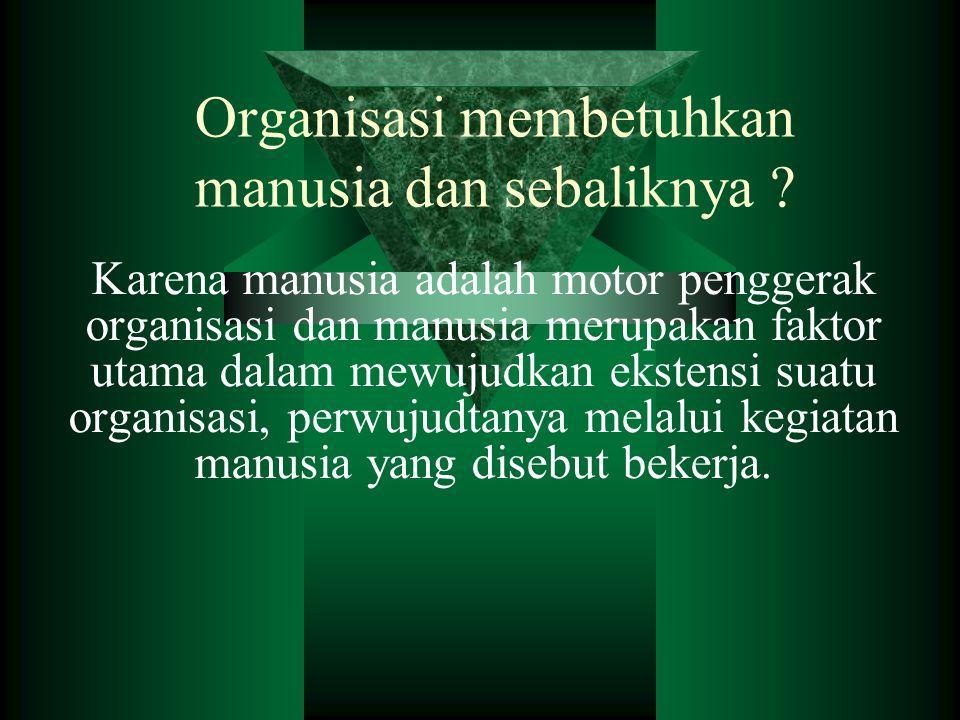 Organisasi membetuhkan manusia dan sebaliknya